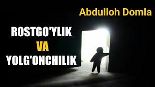 Abdulloh Domla - ROSTGO'YLIK VA YOLG'ONCHILIK
