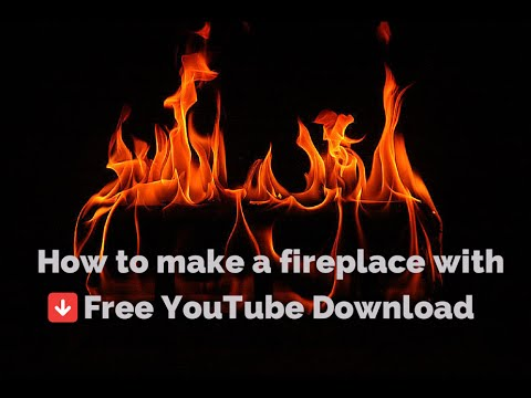 How to make a fireplace with Free YouTube Download