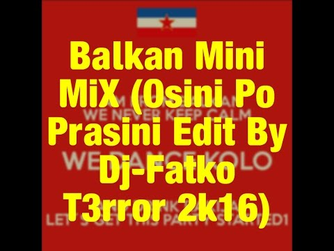 Balkan Mini MiX Osini Po Prasini Edit By Dj Fatko T3rror 2k16 ► BEST CLUB HITS ►