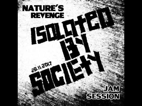 ISOLATED BY SOCIETY - Nature's Revenge (Jam Session) 28112017