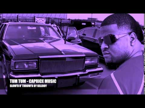 TUM TUM - CAPRICE MUSIK [SLOW'D N' THROW'D BY KILLROY]