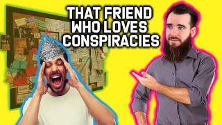That Friend Who Loves Conspiracy Theories