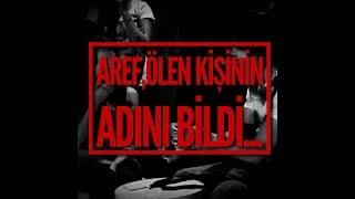 AREF , ÖLEN KİŞİNİN ADINI BİLDİ...