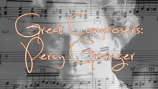 Great Composers: Percy Grainger