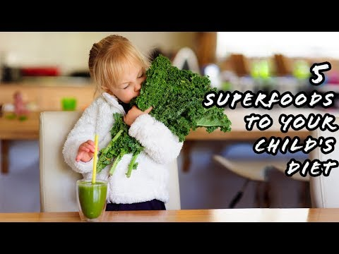 Children's Nutrition : Add These 5 Superfoods To Your Child's Diet Today!