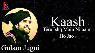 Kaash Tere Ishq Mein Nilaam Ho Jao Full Song Gulam Jugni New Song Lyrics