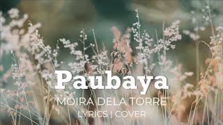 Moira Dela Torre - Paubaya | Lyrics | Cover
