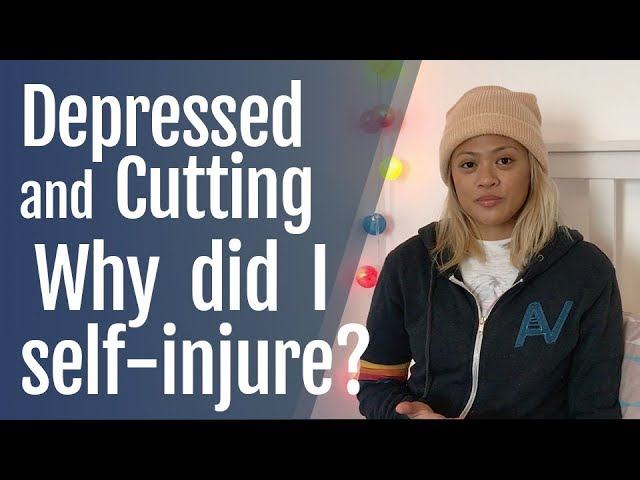 Depressed and Cutting: Why Did I Self Injure?
