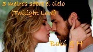 3 metros sobre el cielo (Twilight love) - Babi & H - High Hopes