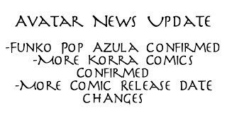 Avatar News Update - Azula Pop, More Korra comics confirmed and release date changes