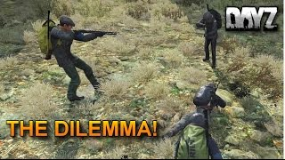 The Dilemma! DayZ Standalone Gameplay.