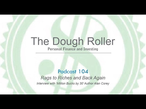 DR 104: Rags to Riches and Back Again–Interview with Million Bucks by 30 Author Alan Corey