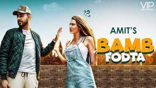 Amit | Bamb Fodta | Full | Enzo | VIP Records | Latest Punjabi Songs 2018