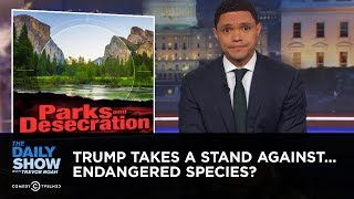 Trump Takes a Stand Against…Endangered Species? | The Daily Show