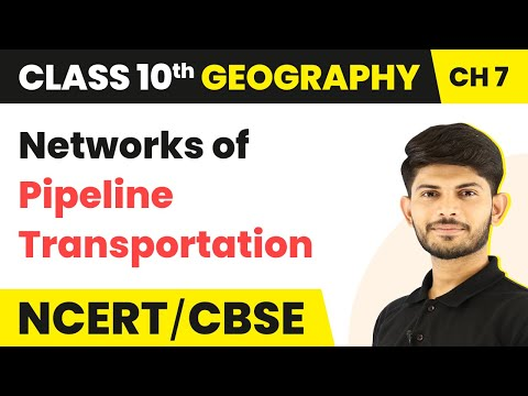 Important Networks of Pipeline Transportation - Lifelines of National Economy | Class 10 Geography