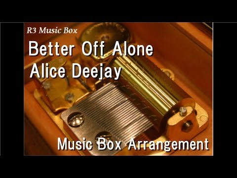 Better Off Alone/Alice Deejay [Music Box]