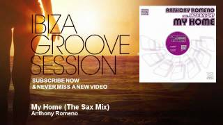 Anthony Romeno - My Home - The Sax Mix - IbizaGrooveSession