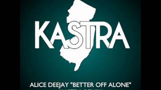 Alice Deejay - Better Off Alone (Kastra Remix)
