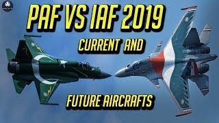 Pakistan Air Force vs Indian Air Force Current and Future Aircrafts 2019 updated | PAF VS IAF