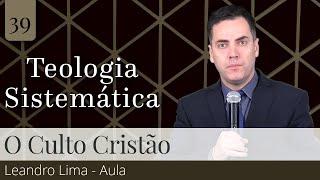 39. O Culto Cristão - Leandro Lima