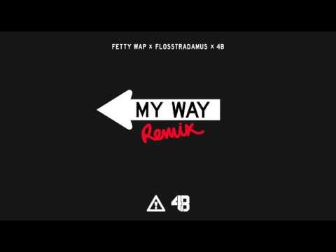 FETTY WAP - MY WAY (FLOSSTRADAMUS AND 4B REMIX)