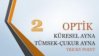 5-OPTİK - FİZİK TYT TÜMSEK~ ÇUKUR AYNA (TRICKY POINT). OPTİK SORU KAÇIRMAMAK İÇIN..