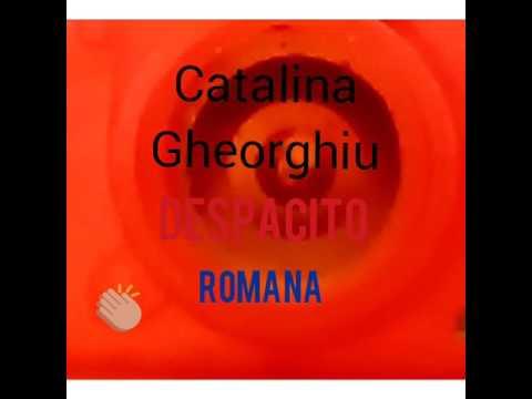 Catalina Gheorghiu-Despacito (Romana)