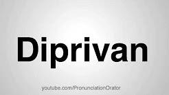 How to Pronounce Diprivan