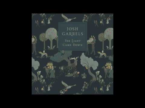 Josh Garrels, The Light Came Down - Full Album  (OFFICIAL AUDIO)