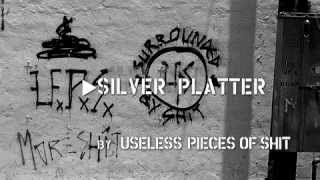 Watch Useless Pieces Of Shit Silver Platter video
