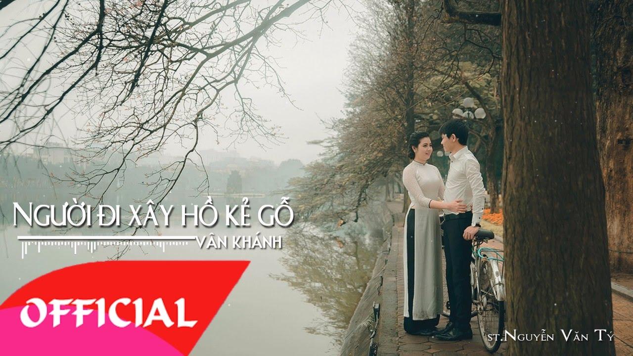 Người Đi Xây Hồ Kẻ Gỗ – Vân Khánh | Nhạc Trữ Tình Mới Nhất 2017 | MV Audio
