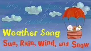 "Weather Song for kids | ""Sun, Rain, Wind, and Snow"""