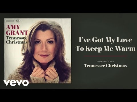 Amy Grant - I've Got My Love To Keep Me Warm
