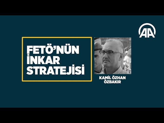 FETÖ'nün inkar stratejisi: Kamil Özhan Özbakır