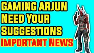 Gaming Arjun Need Your Suggestions    Important News    Comment Your Suggestions