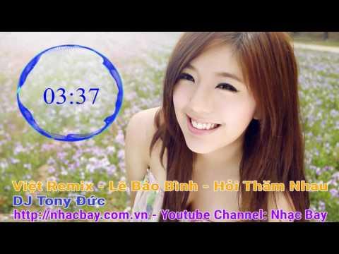 [ Nhacbay.com.vn ] Lê Bảo Bình - Hỏi Thăm Nhau - DJ Tony Đức [ Nhạc Bay ]