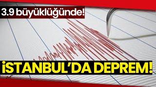#CANLI | İstanbul'da 3.9 Büyüklüğünde Deprem