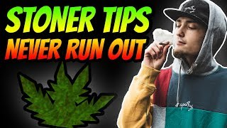 STONER TIPS - TIPS ON NEVER RUNNING OUT