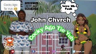 John Chvrch - Cocky Ago Tie Yuh - September 2018