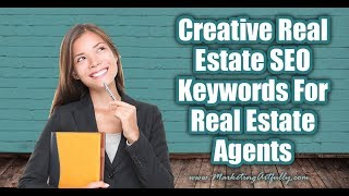 Creative SEO Keywords For Real Estate Agents