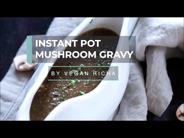 MUSHROOM GRAVY - Instant Pot (No Oil) | Vegan Richa Recipes