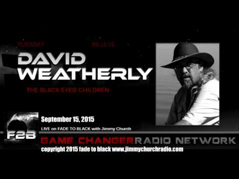 Ep. 322 FADE to BLACK JImmy Church w/ David Weatherly, Black Eyed Children LIVE on air