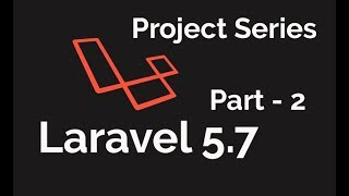 LARAVEL 5.7 2018 | Project Series | First App | Part 2