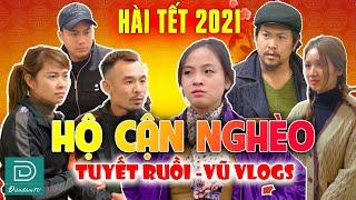 HÀI TẾT 2021 - HỘ CẬN NGHÈO - Cười Nghiêng Ngả Với Vợ Chồng Vũ Vlog Và Tuyết Ruồi - Long Đen