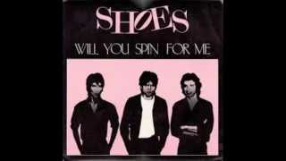 Shoes - Will You Spin For Me (1984)
