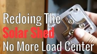 Redoing The Solar Shed Part 8 - No More Load Center