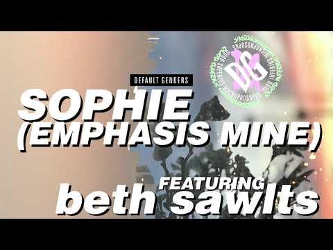 default genders - sophie (emphasis mine) [ft. beth sawlts] Mp3