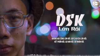 LỚN RỒI - DSK [Video Lyric HD] Video