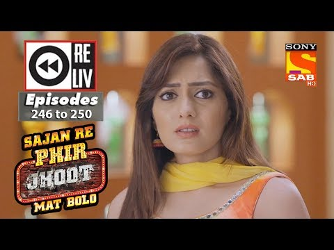 Weekly Reliv – Sajan Re Phir Jhoot Mat Bolo – 7th May to 11th May 2018 – Episode 246 to 250