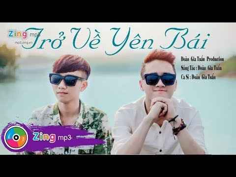 Trở về Yên Bái - Đoàn Gia Tuấn [OFFICIAL MV]